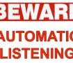 BEWARE AUTOMATIC LISTENING